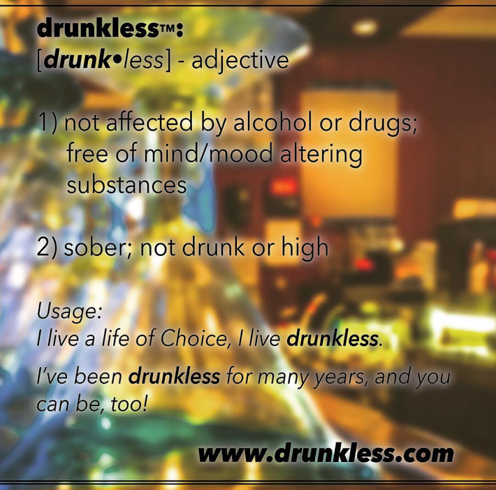 Drunkless -   sober; not drunk or under the influence of alcohol, drugs, or otherwise.