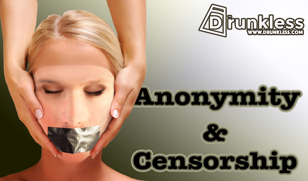 ©2016 Drunkless, Anonymity & Censorship (more...)