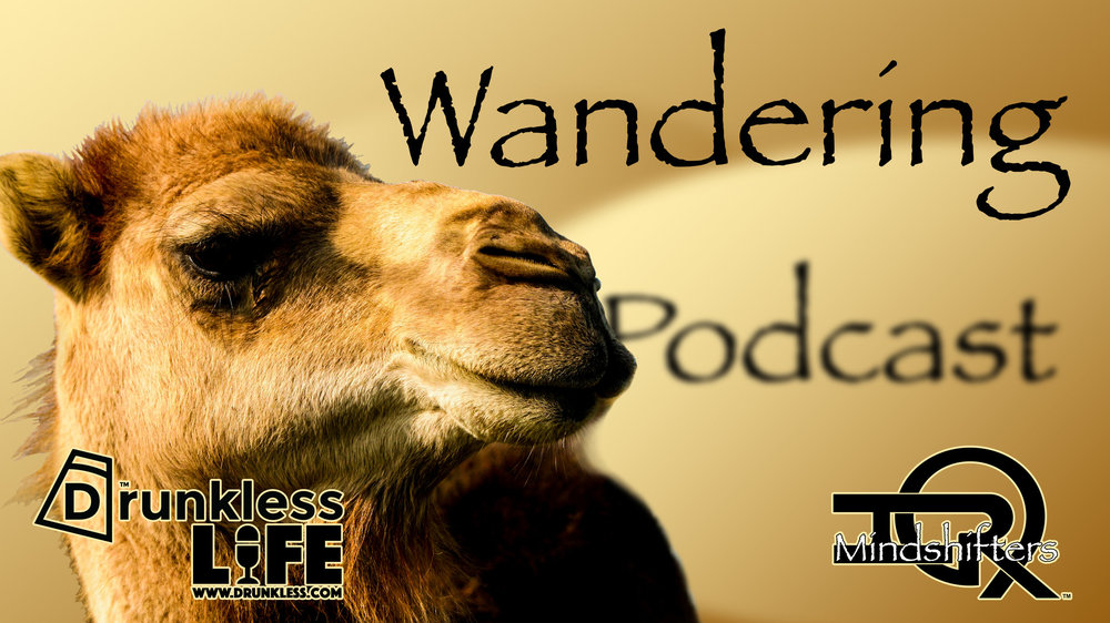 Drunkless LIFE: Wandering Podcast - Scott, Dawayne, KJ, and potentially a Roaming-Guest Wednesday Mornings on Drunkless!