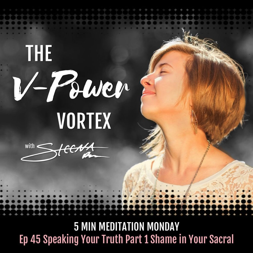 Ep 45 Speaking Your Truth Part 1 Shame in Your Sacral - 5 Min Meditation Monday.jpeg
