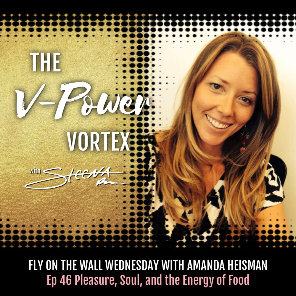 Ep 46 Pleasure, Soul, and the Energy of Food - Fly on the Wall Wednesday with Amanda Heisman.jpeg