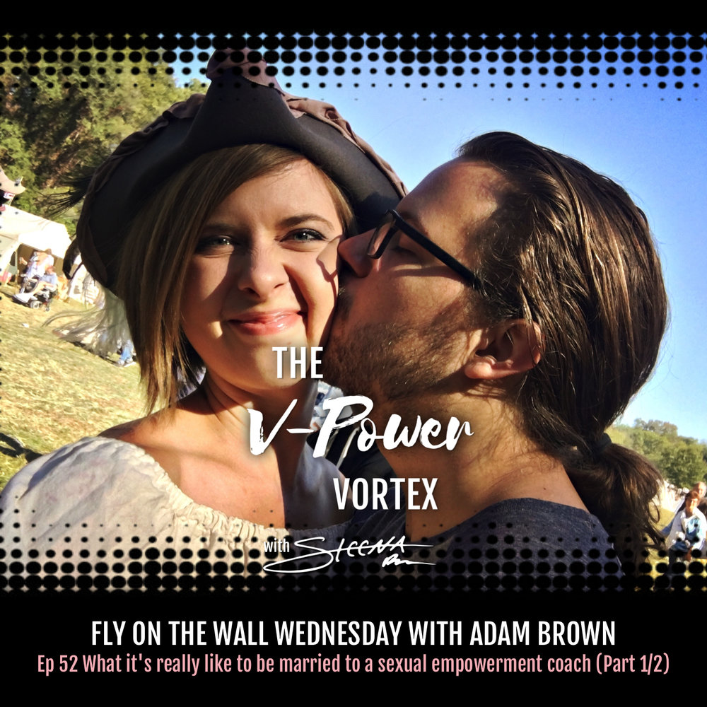 Ep 52 What it's really like to be married to a sexual empowerment coach - Fly on the Wall Wednesday with Adam Brown (Part 1 of 2).jpeg