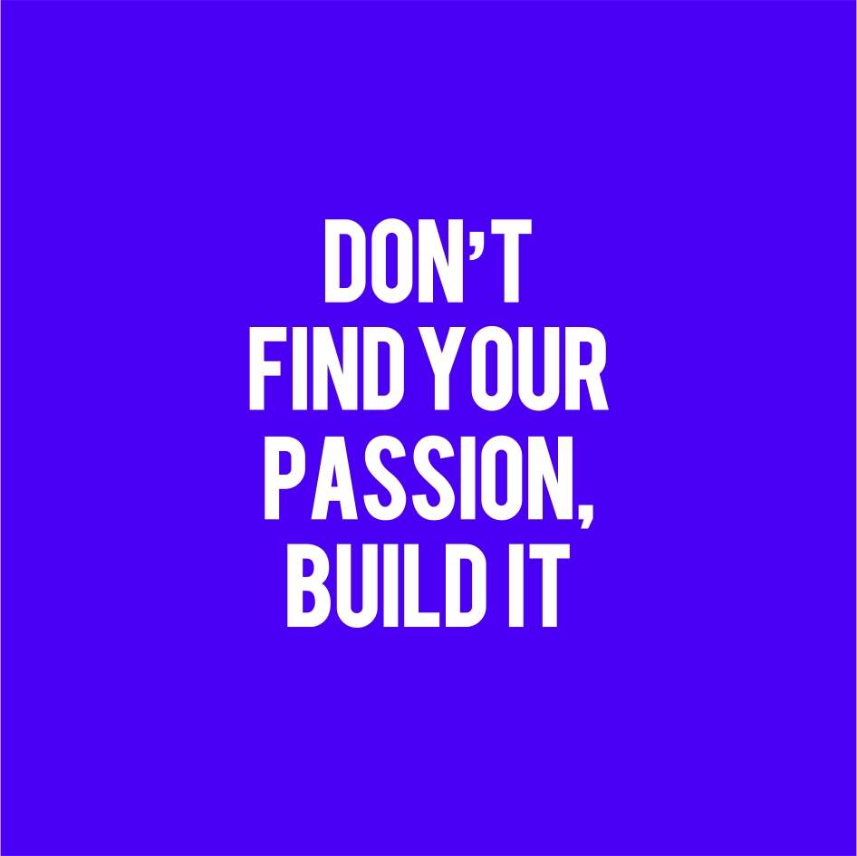Don't find your passion.png