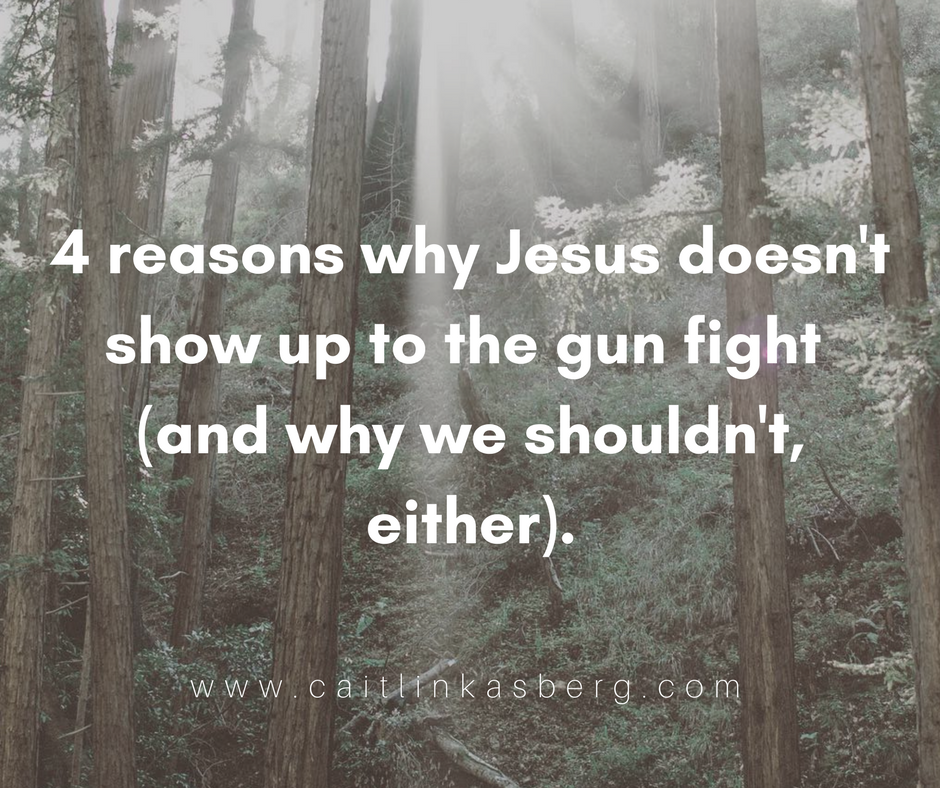4 reasons why Jesus doesn't show up at the gun fight (and why we shouldn't, either)..png