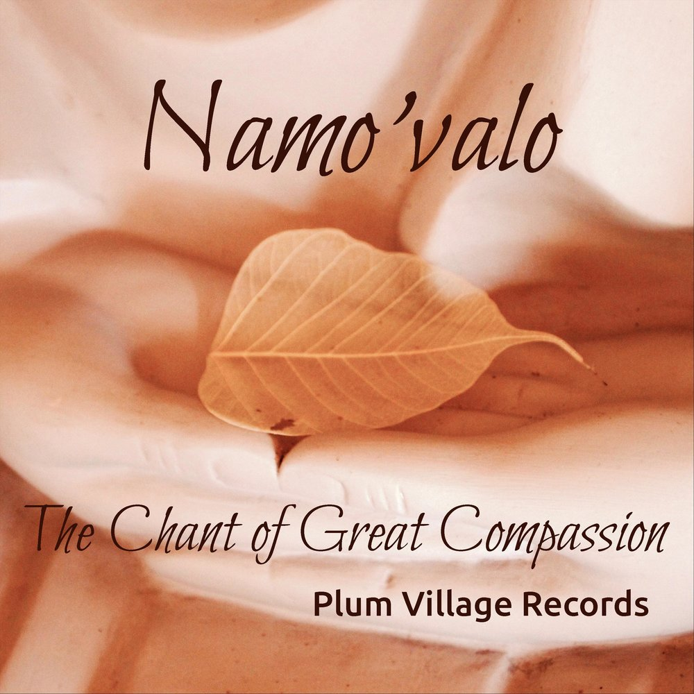Namo'valo - Namo'valo is various versions of the beloved chant of great compassion, beginning with a beautiful teaching by Thich Nhat Hanh on the practice of compassion.