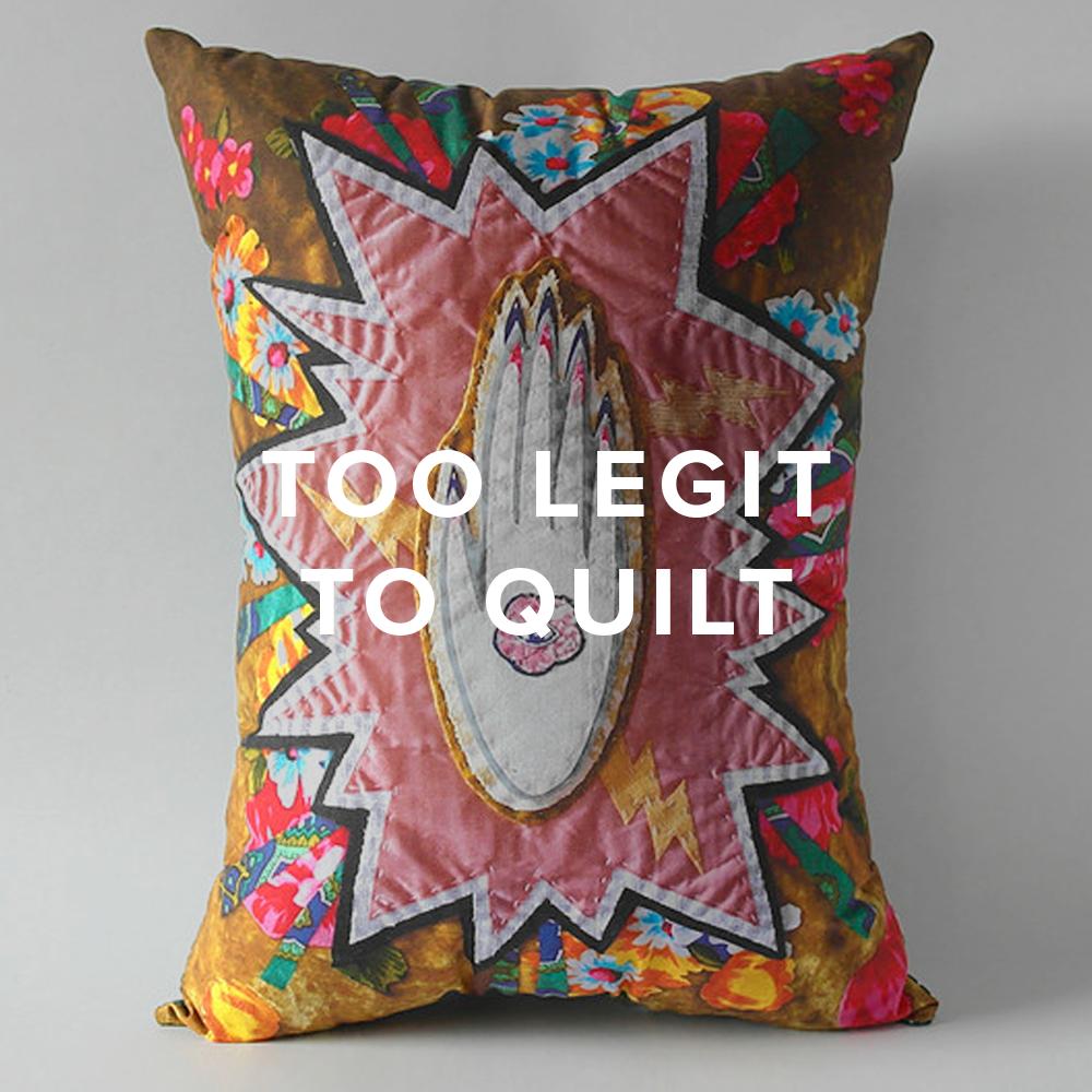Too Legit To Quilt