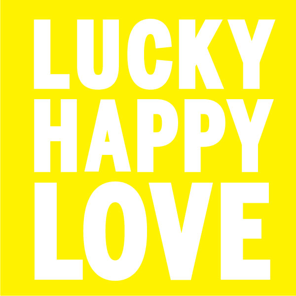 LUCKY HAPPY LOVE