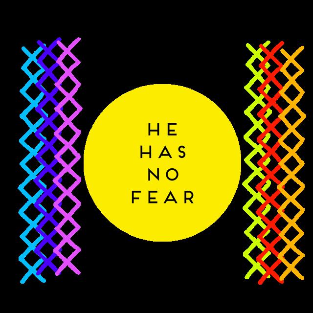 He has no fear