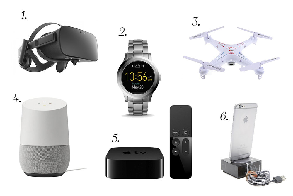 PICTURED ABOVE:   1.    OCULUS RIFT   VR HEADSET . 2.  FOSSIL   Q SMARTWATCH . 3.  SYRMA   DRONE . 4.  GOOGLE HOME . 5.  APPLE TV . 6.  NATIVE UNION   MARBLE IPHONE DOCK.