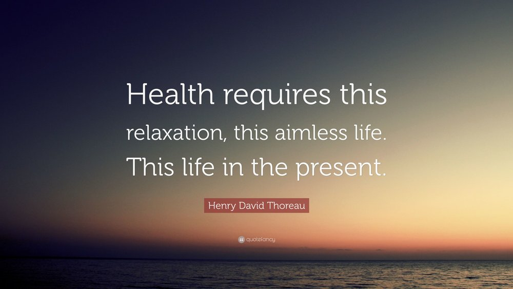 relaxHenry-David-Thoreau-Quote-Health-requires-this-relaxation-this.jpg