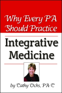 why every pa should practice integrative medicine, by cathy ochs, pa-c.