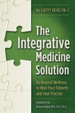 The Integrative medicine solution, by cathy ochs, PA-C, founder of integrative medicine physician assistant association (impaa).