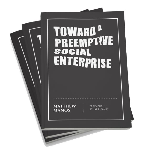 Matthew's new book, Toward a Preemptive Social Enterprise, is available now at futureimpact.co.