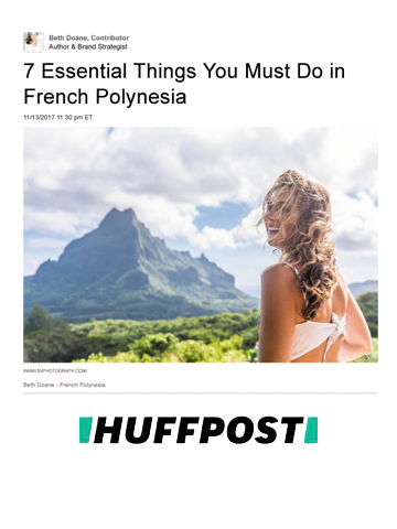 HUFFPOST - HUFFPOST - uSA - NOV 2017Honored to be mention as number 4 of the 7 essential things to do in French Polynesia by the beautiful and talented Beth Doane for Huffpost.We didn't expect that at all. Beth was one of our beautiful