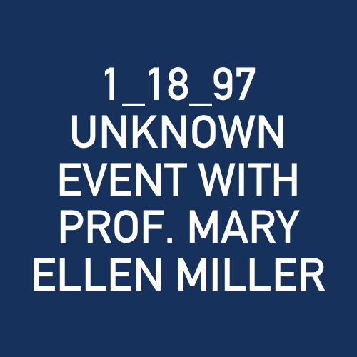 1_18_97 - UNKNOWN SPEAKER EVENT WITH PRF. MARY ELLEN MILLER.jpg