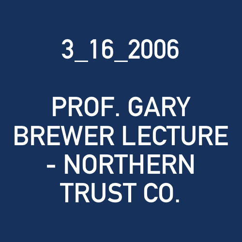 3_16_2006 - PROF. GARY BREWER LECTURE - NORTHERN TRUST CO..png