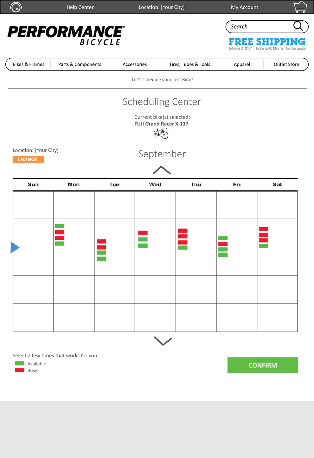 Scheduling Center   allows potential bike owners to test ride bike(s) of their choice at their local Performance Bicycle store.  My idea was to have a calendar showing the current week where the user can select time slots to make an appointment.