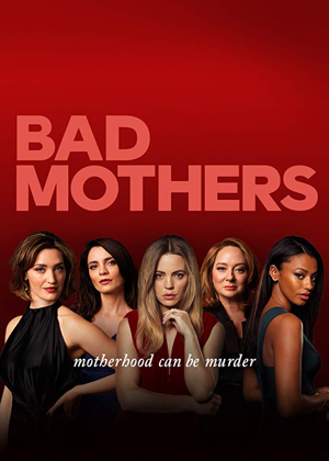 BAD MOTHERS  2 episodes, 2019  A group of women join forces to help each other juggle the challenges of work, romance, parenthood - and solving a murder.