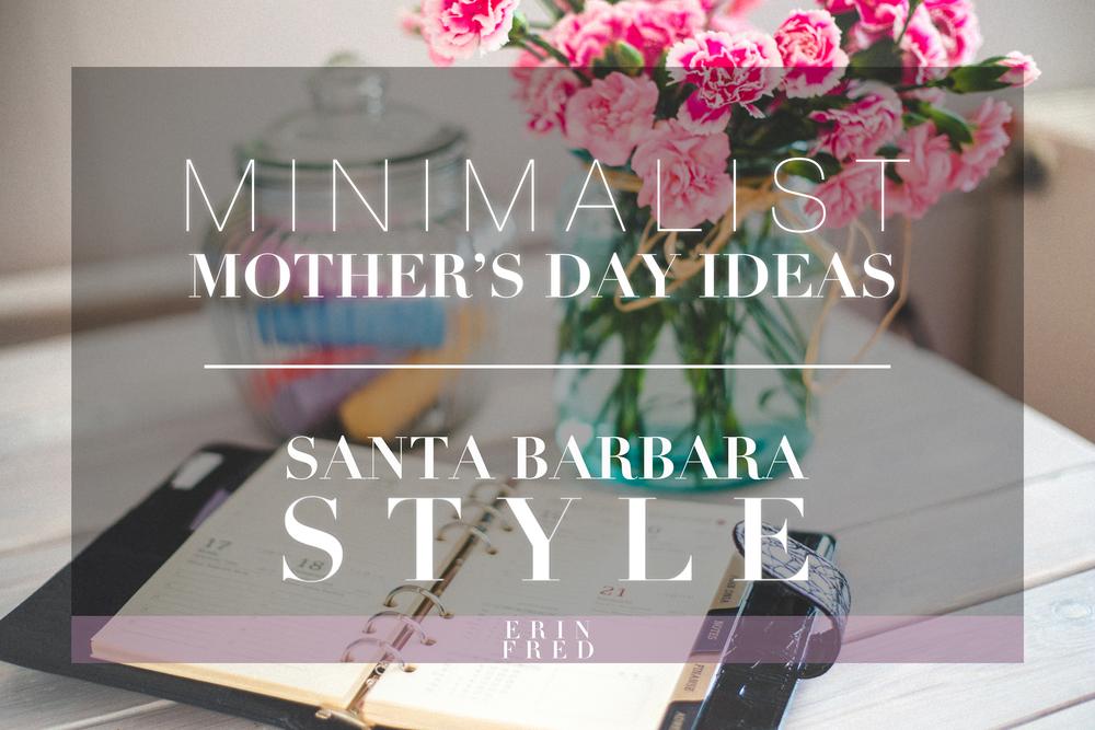 Minimalist Mother's Day Ideas: Santa Barbara Style | ERINFRED.com
