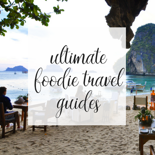 Ultimate Foodie Travel Guides | coupleinthekitchen.com