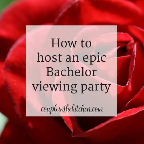 How to host an epic Bachelor Viewing Party | coupleinthekitchen.com