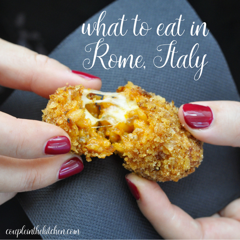 What to eat in Rome, Italy | coupleinthekitchen.com