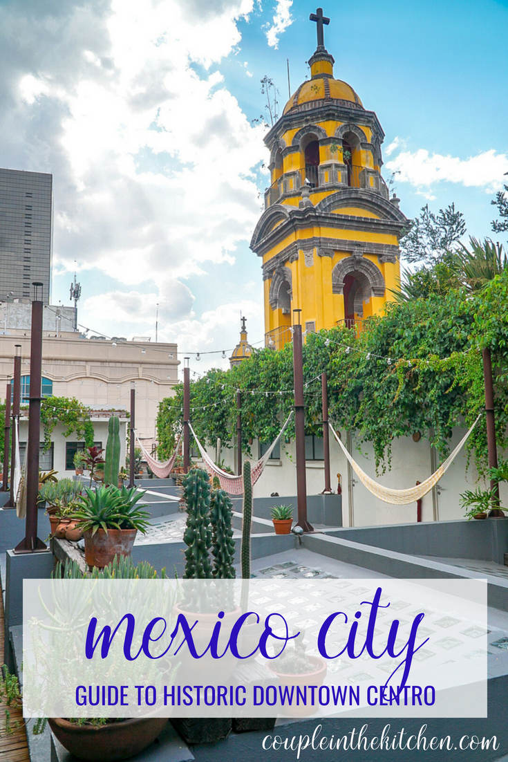 Mexico City - Guide to Downtown Historic Centro | coupleinthekitchen.com