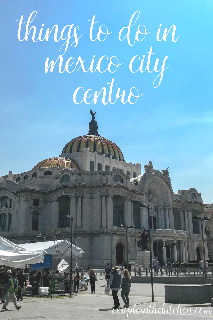 Things to do in Mexico City Centro | coupleinthekitchen.com