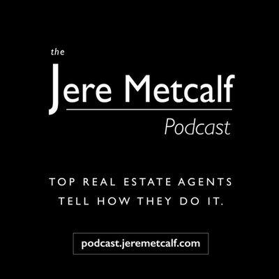 THE JERE METCALF PODCAST Thursdays at 10:30 am on Facebook.com/JereMetcalfHomes. Top 4 agent company wide at Sotheby's International Realty, Jere Metcalf interviews the most renowned and best real estate agents from around the world. These outstanding agents tell their stories, how they got into the business and what has made them successful in one of the oldest and most competitive industries.