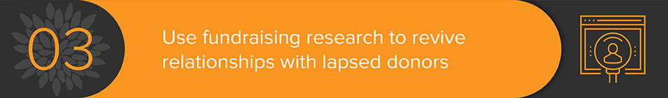 Revive lapsed donor relationships with fundraising research and consulting.