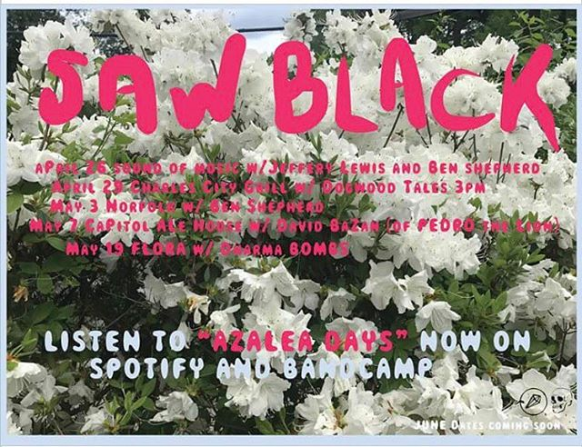 @saw__black shows in and around Richmond!  April 26 - Sound of Music w/Jeffrey Lewis and Benjamin Shepherd April 29 - Charles City Grill w/Dogwood Tales (3pm show, 2 sets each) May 3 - Norfolk w/Benjamin Shepherd May 7 - Capitol Ale House w/David Bazan of Pedro the Lion May 19 - Flora w/Dharma Bombs June dates coming soon...