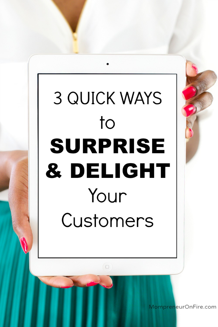 MOMPRENEUR ON FIRE - 3 QUICK WAYS TO SURPRISE & DELIGHT YOUR CUSTOMERS