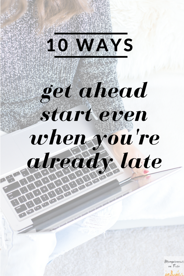 Mompreneur on Fire - 10 Ways To Get Ahead When You're Already Late