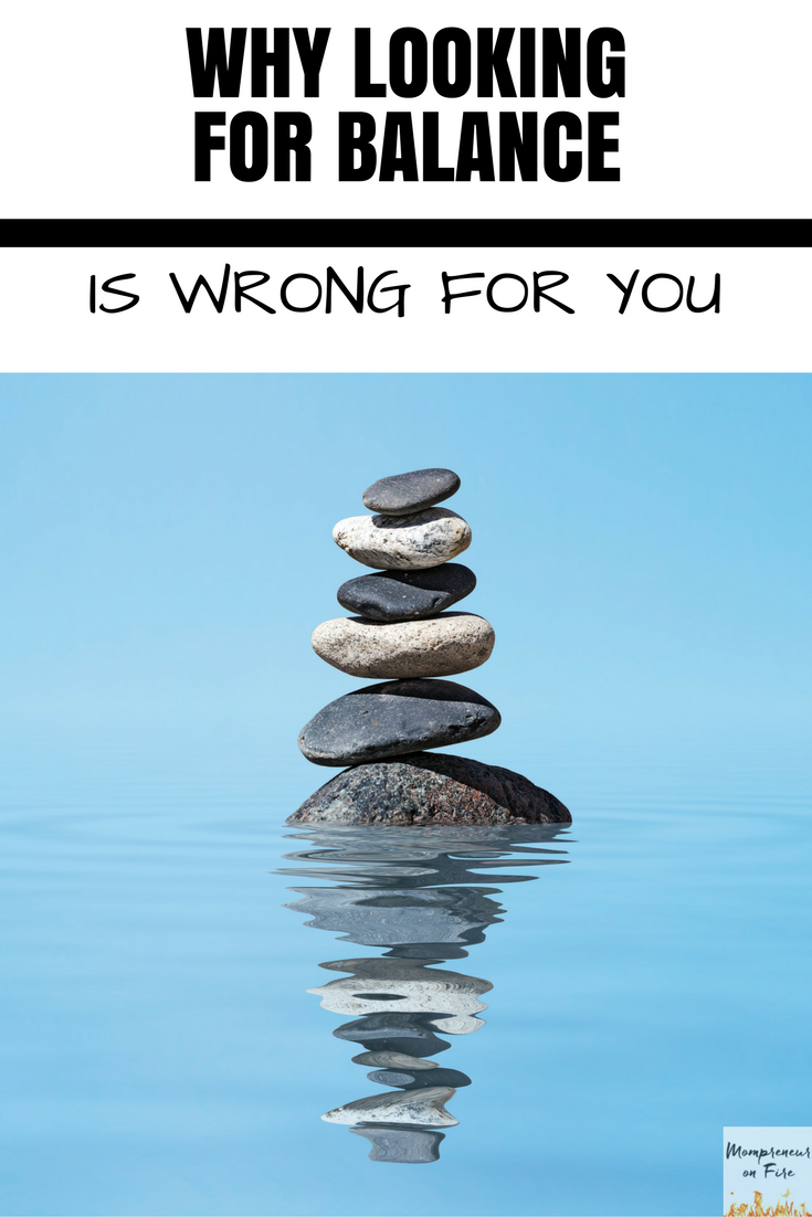Mompreneur on Fire - Looking for Balance is Wrong
