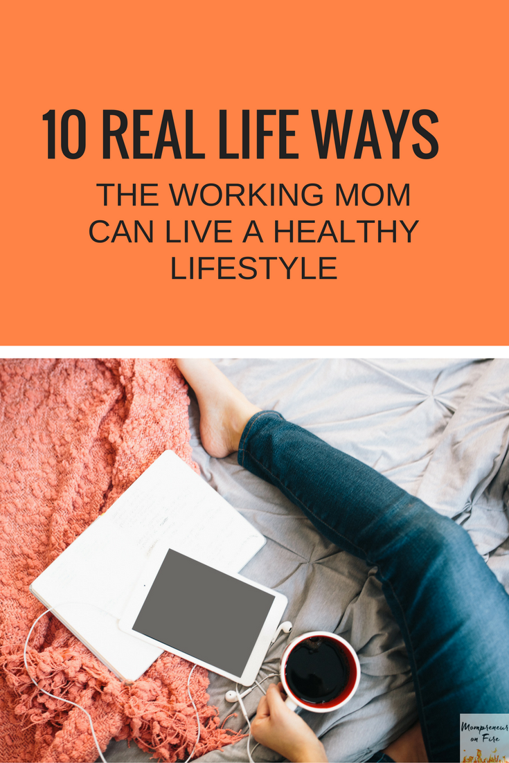 Mompreneur on Fire - 10 Real Life Ways Working MOm