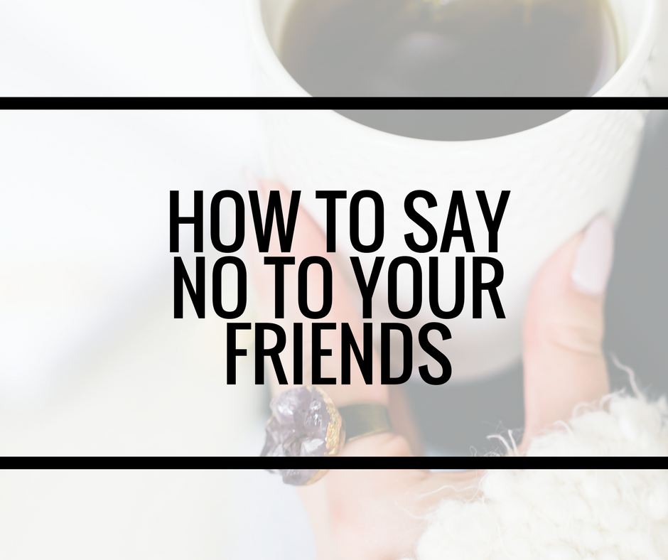 how to say no to dating a friend Dating your friend's ex could get  dating tips  dating your friend's ex  it's going to hurt even if you say all the nice things you should say — that you're.