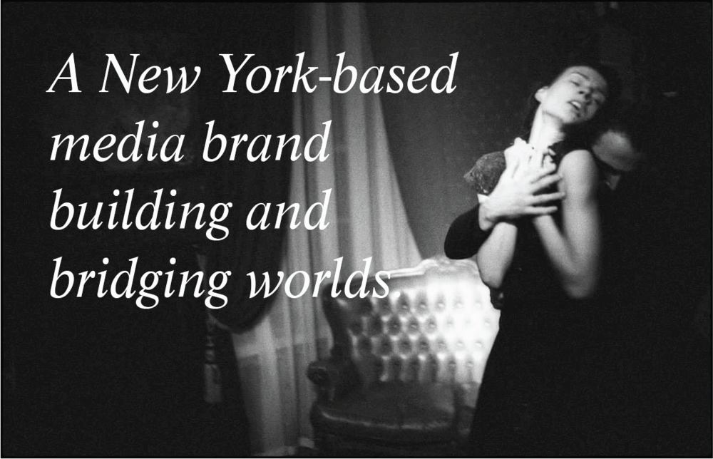 A New York-based media brand building and bridging worlds.