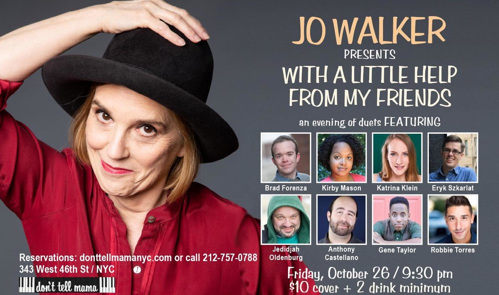 With A Little Help From My Friends - Jo Walker's cabaret evening of duets comes to Don't Tell Mama on 46th Street NYC Friday October 26th at 9:30. Come join us with an evening of song and friendship.