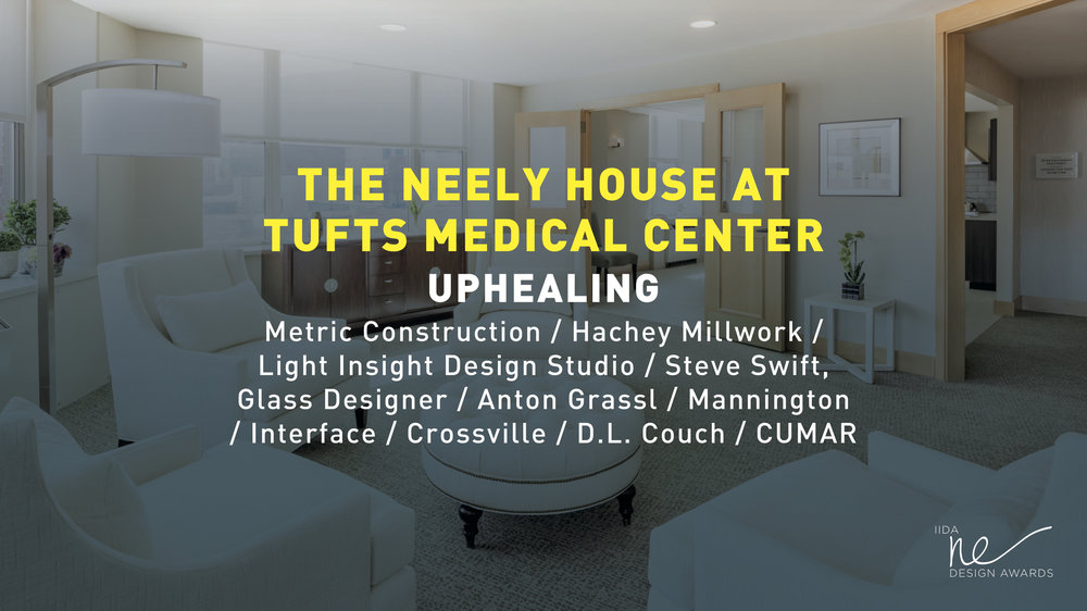 International Interior Design Association Design Awards | New England Chapter  - 2018  Award:   BEST IN NEW HAMPSHIRE    Project:  THE NEELY HOUSE AT TUFTS MEDICAL CENTER