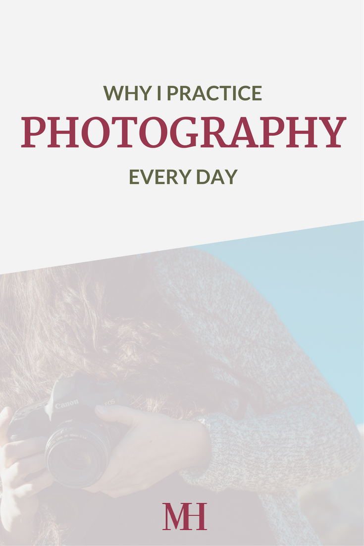 Why I practice photography every day