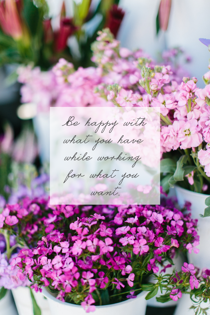Be happy with what you have while working for what you want. — Helen Keller