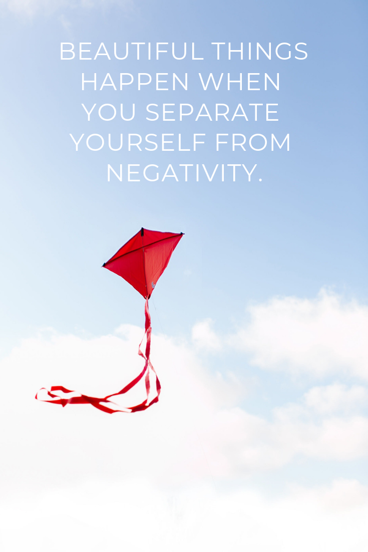 Beautiful things happen when you separate yourself from negativity. — Unknown