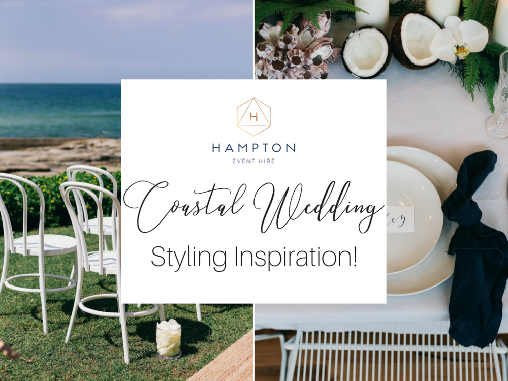 Modern Coastal Wedding Ideas, Styling Tips and Inspiration! | Hampton Event Hire, Wedding and Event Hire on the Gold Coast, Tweed Coast and Byron Bay