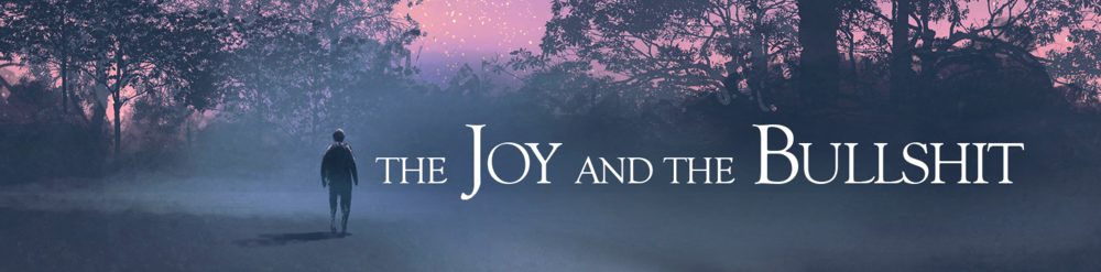 The Joy and the Bullshit Banner.png