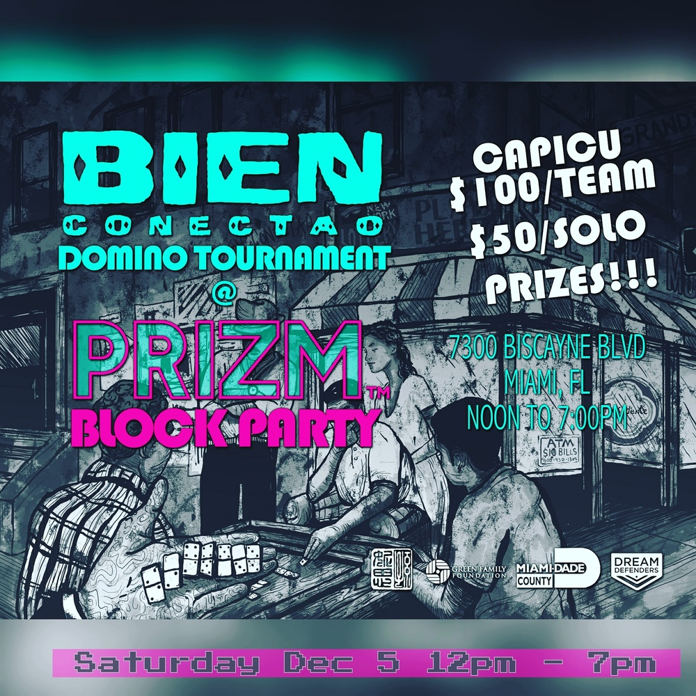 Bien Conectao Team Capicu Domino Tournament @ the Prizm Block party on Saturday Dec 5th. Prizes include round trip Jet Blue tickets, a playable art domino table, concrete domino set by the Principals, and much more.
