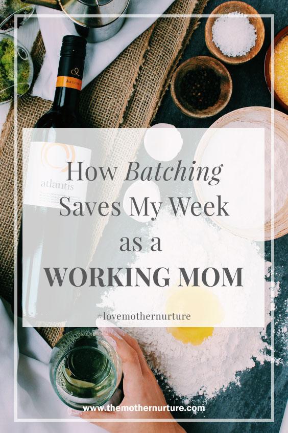How Batching Saves My Week As Working Mom Mother Nurture
