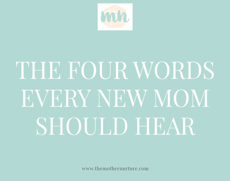the four words every new mom should hear mother nurture