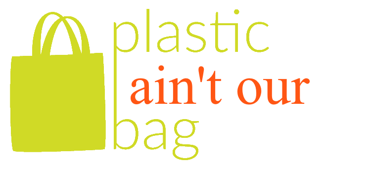 Plastic Ain't Our Bag