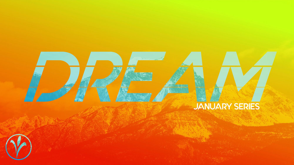 """January Sermon Series   Is every person born with a dream? What do dreams mean and how do we achieve them? What obstacles stand in your way? This month we'll be focusing on the dreams God has for your life. """"Dream,"""" is our new sermon series."""
