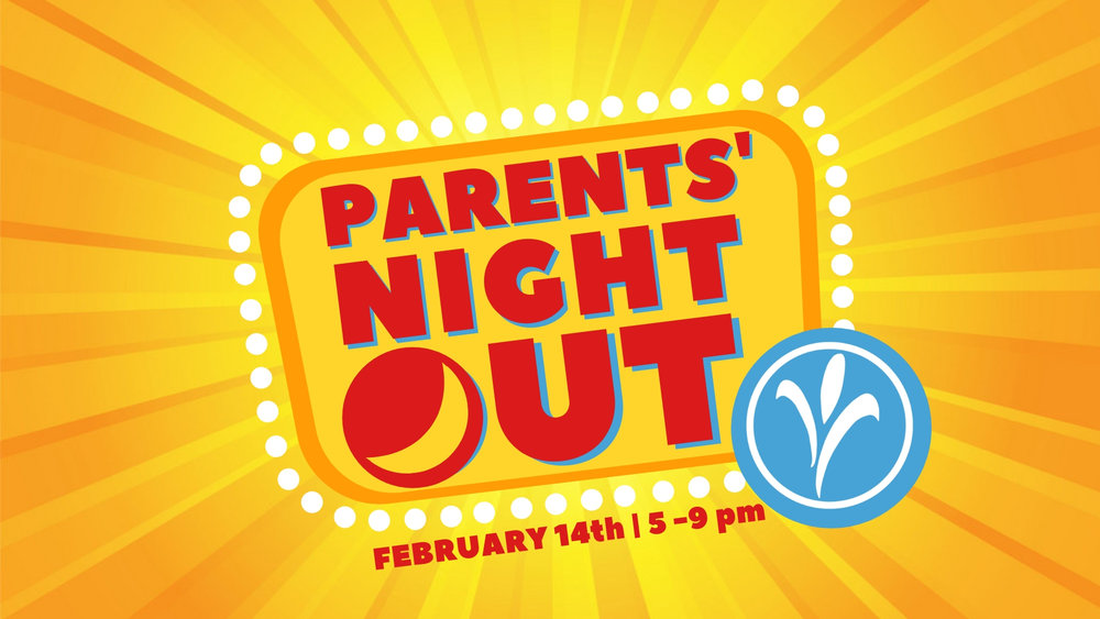 Parents' Night Out   Parents enjoy a night off! February 14th from 5-9pm have a FREE date night on us. Let us entertain your child for an evening of fun games, food, and a movie. Drop off begins promptly at 5 pm.